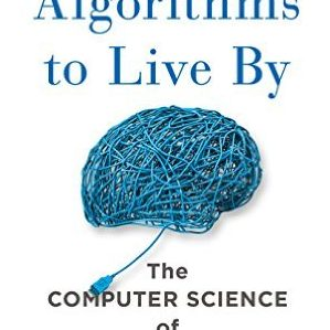 Brian Christian and Tom Griffiths – Algorithms to live by