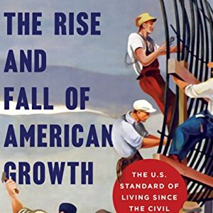 Robert Gordon – The rise and fall of American growth