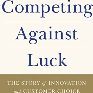 Clayton M. Christensen – Competing against luck