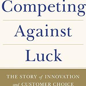 Clayton M. Christensen – Competing against luck