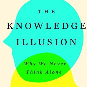 Philip Fernbach and Steven Sloman – The Knowledge Illusion