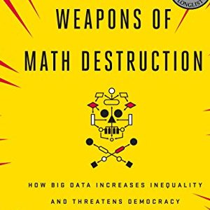 Cathy O'Neil – Weapons of Math Destruction