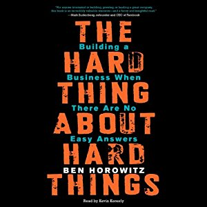 Ben Horowitz – The hard thing about hard things